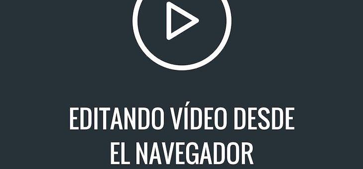 Dos sencillas herramientas para editar videos sin salir del navegador