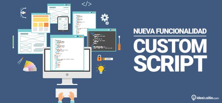 Custom Script: Una nueva funcionalidad que potenciará tu web